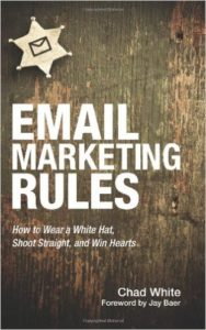 Books on email marketing: Email Marketing Rules – How to Wear a White Hat, Shoot Straight and Win Hearts Chad White Jay Baer