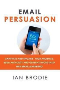 Email marketing book: Email Persuasion Ian Brodie Captivate and Engage Your Audience. Build Authority and Generate More Sales with Email Marketing