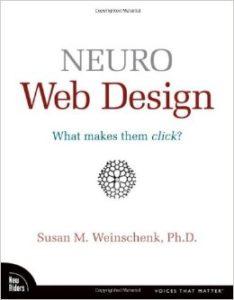 Neuro Web Design – What makes them click? Susan M. Weinschenk, Ph. D.