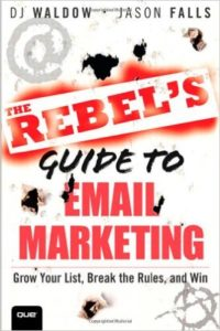 Rebels Guide to Email Marketing Grow Your List, Break the Rules, and Win Dj Waldow Jason Falls