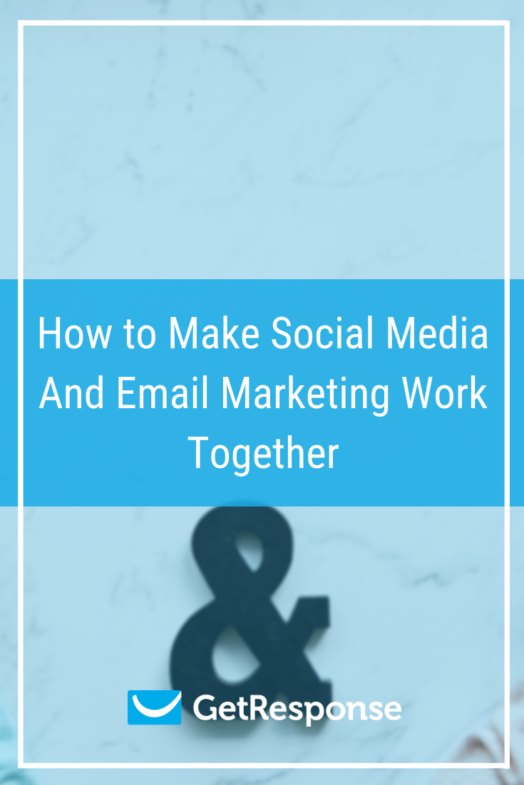 How to Make Social Media And Email Marketing Work Together