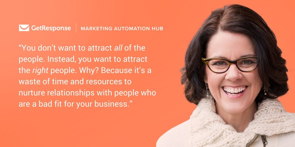 """marketing automation highlights: """"You don't want to attract all of the people. Instead, you want to attract the right people. Why? Because it's a waste of time and resources to nurture relationships with people who are a bad fit for your business."""""""