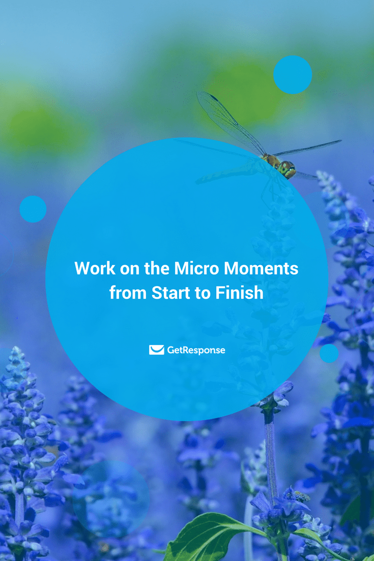 work on the micro moments from start to finish
