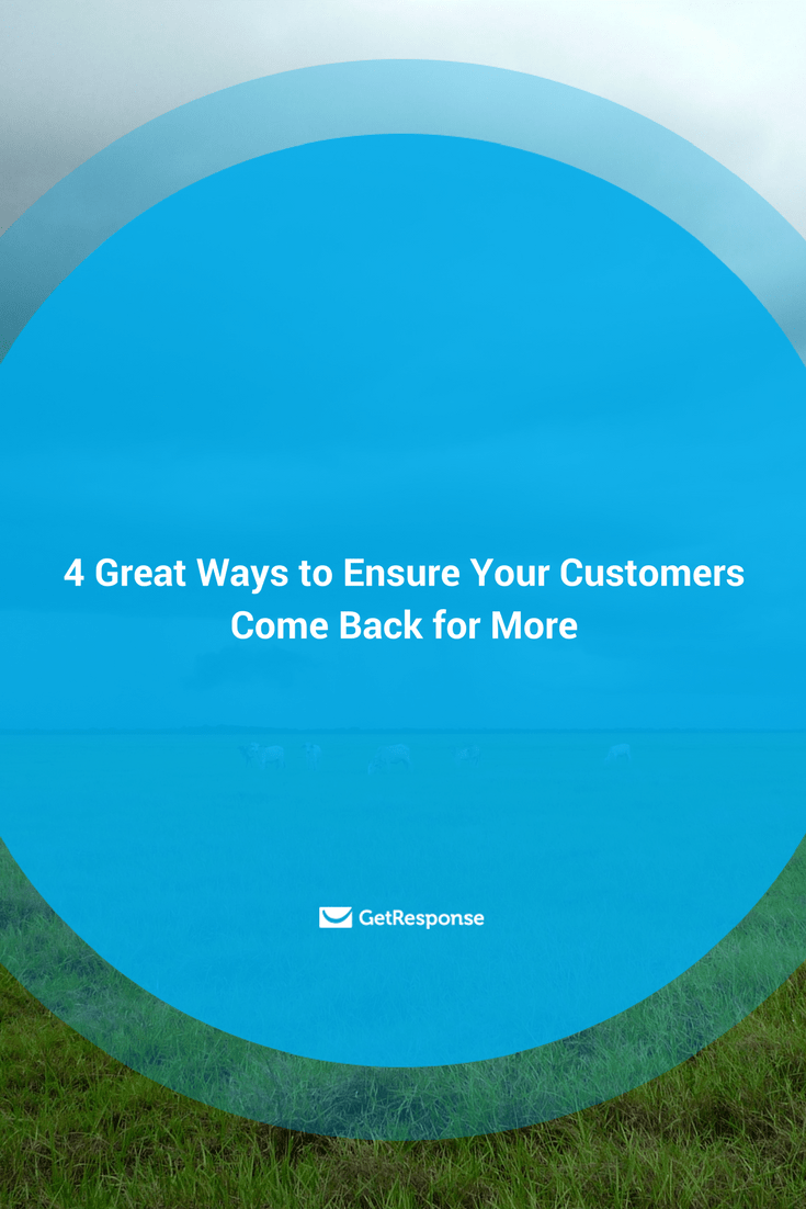 make sure your customers come back for more