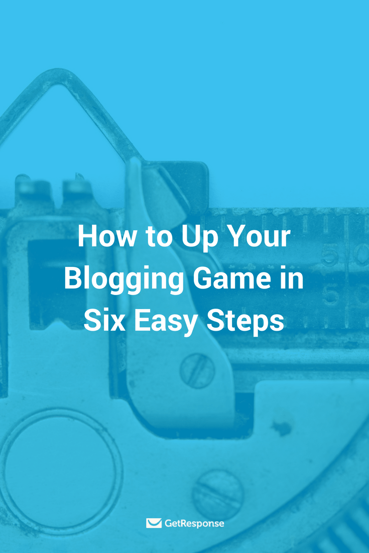 up your blogging game in 6 easy steps