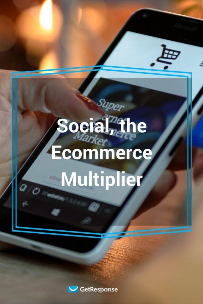 social media, the ecommerce multiplier