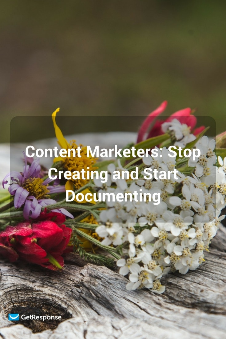 stop creating and start documenting your content marketing