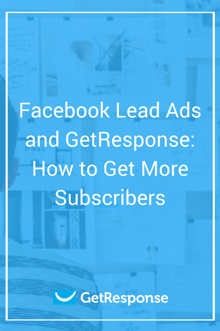 Facebook Lead Ads and GetResponse: How to Get More Subscribers