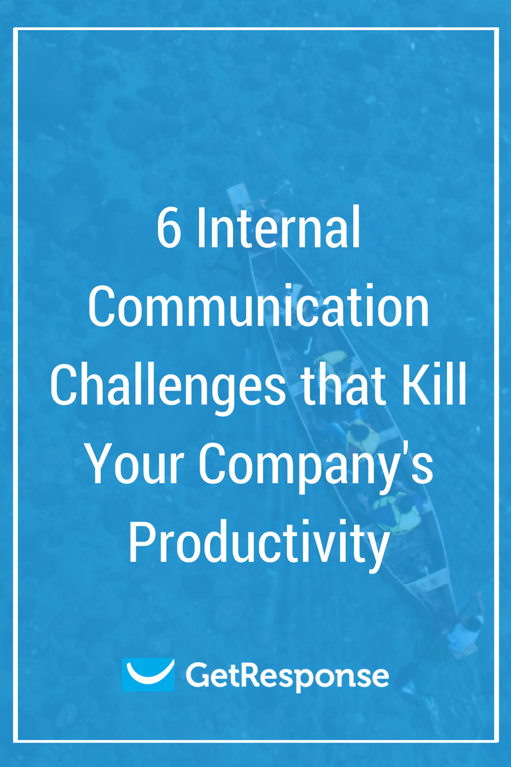 6 Internal Communication Challenges that Kill Your Company's Productivity