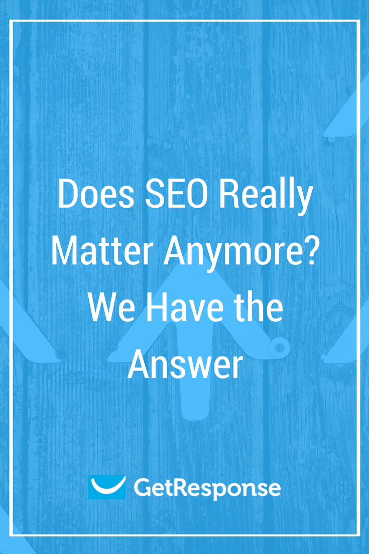 Does SEO Really Matter Anymore? We Have the Answer