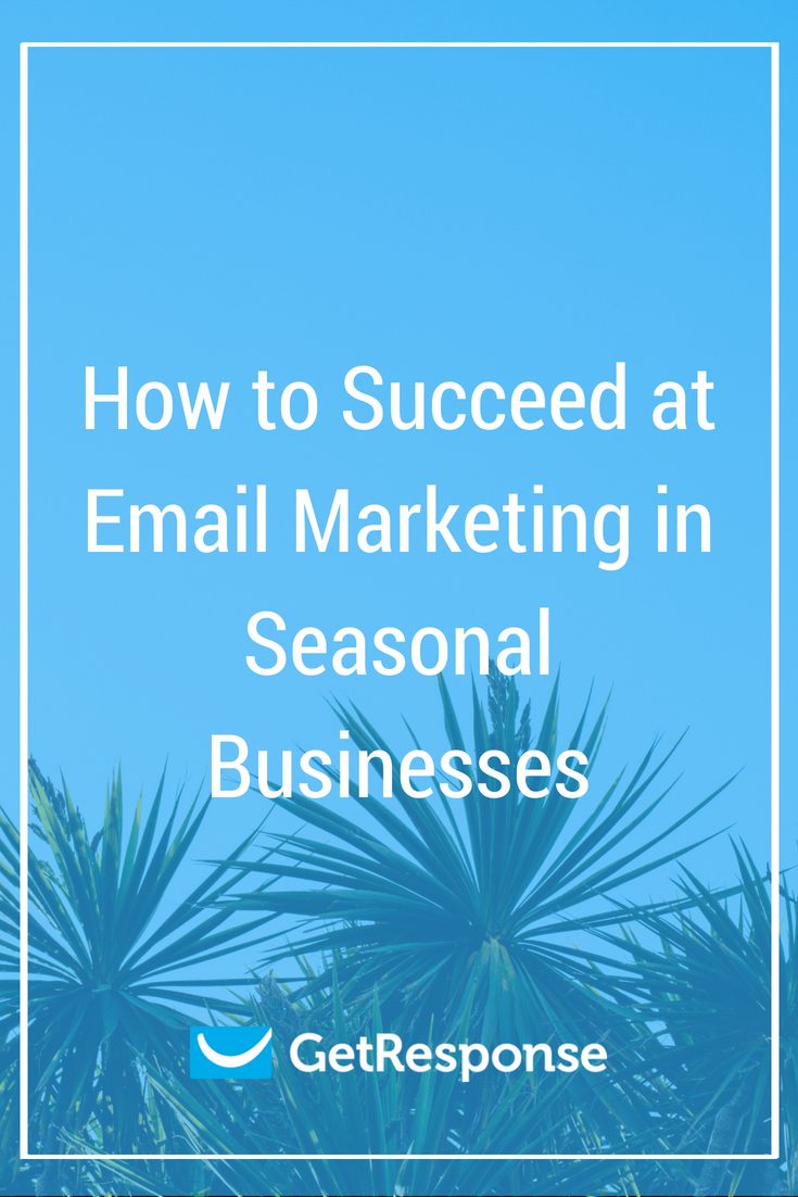 How to Succeed at Email Marketing in Seasonal Businesses