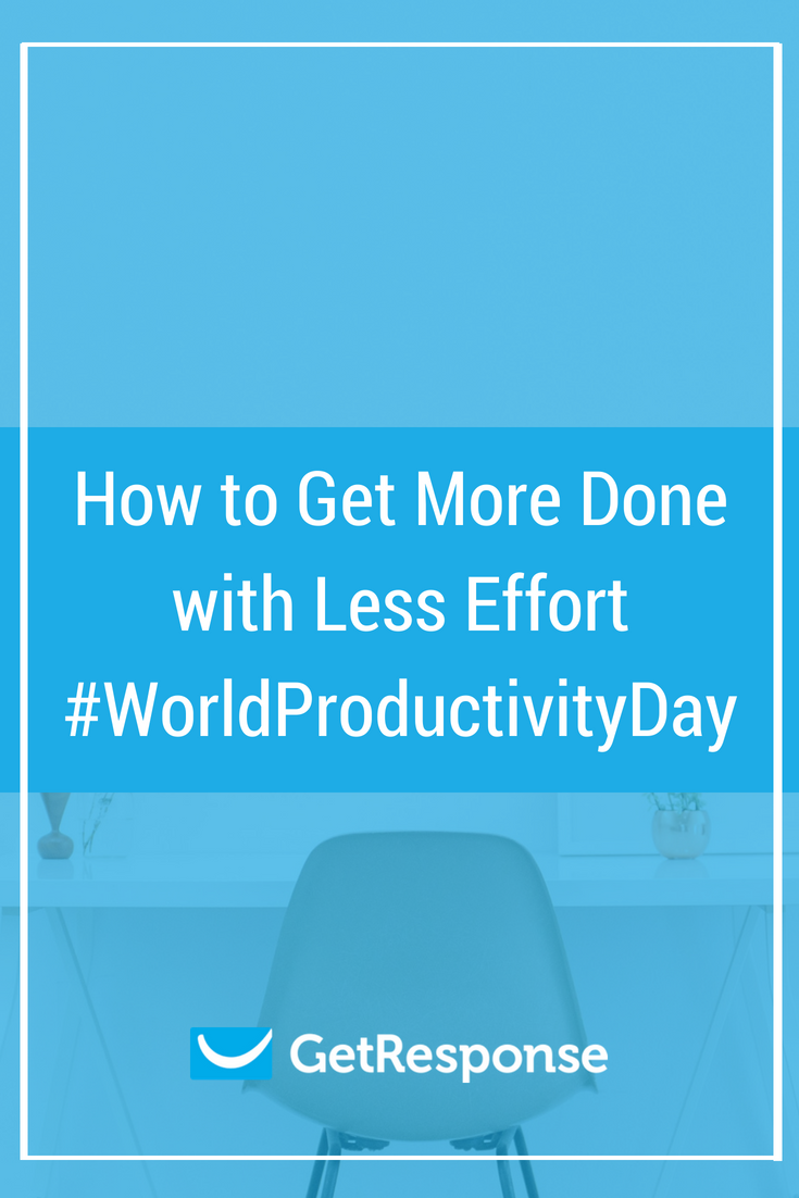 how to get more done with less effort world productivity day