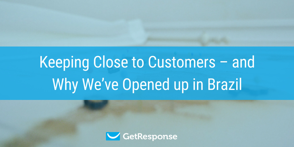Keeping Close to Customers –and Why We've Opened up in Brazil