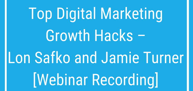 Top Digital Marketing Growth Hacks – Lon Safko and Jamie Turner [Webinar Recording]