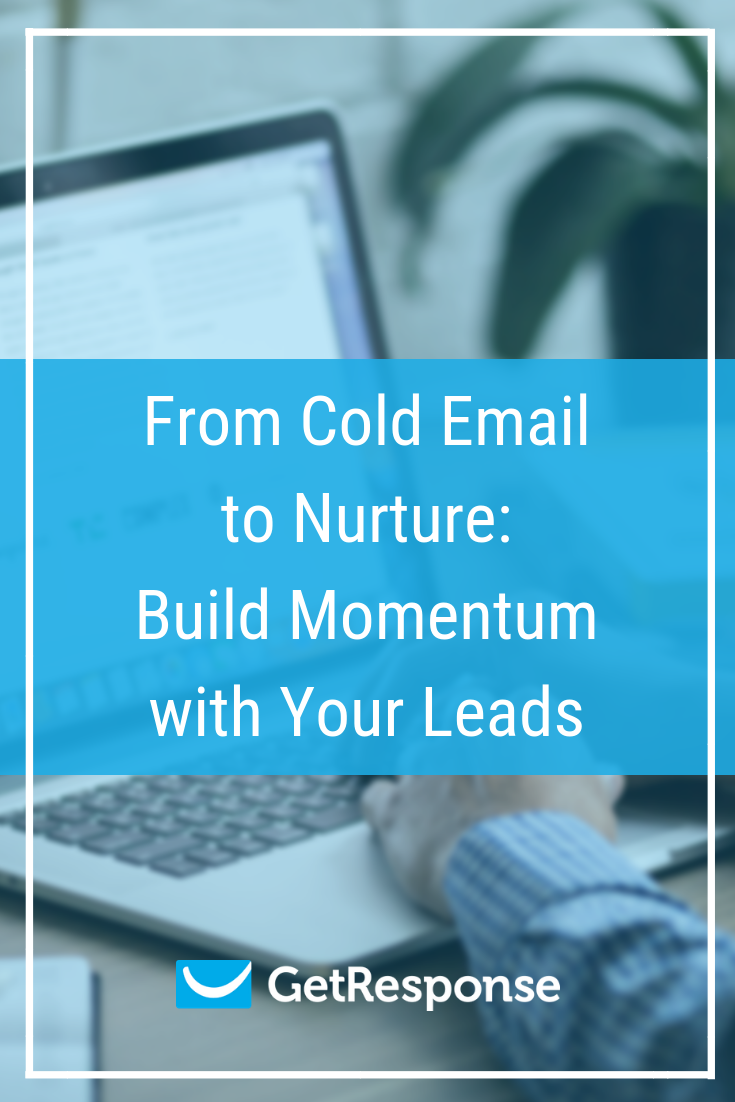 From Cold Email to Nurture: Build Momentum with Your Leads
