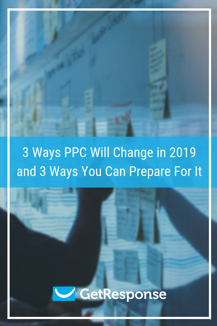 3 Ways PPC Will Change in 2019 and 3 Ways You Can Prepare For It (1)
