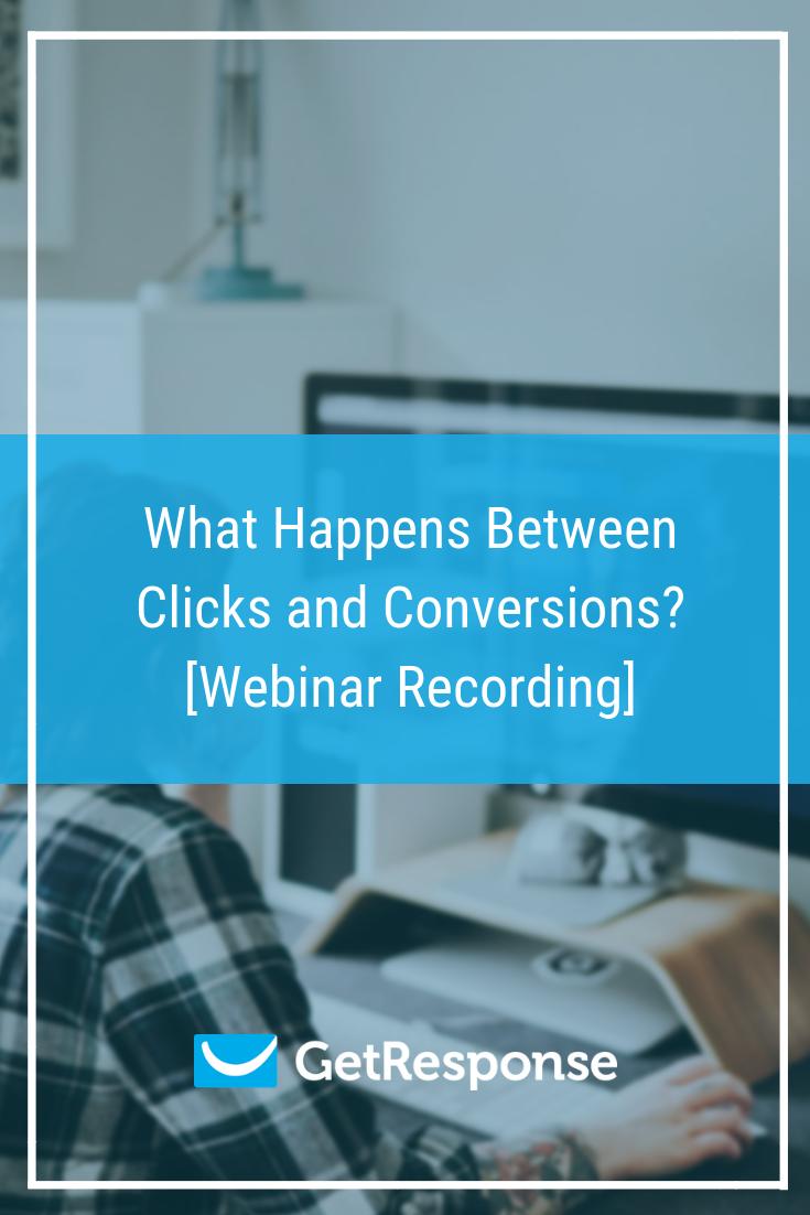 What Happens Between Clicks and Conversions_ [Webinar Recording]