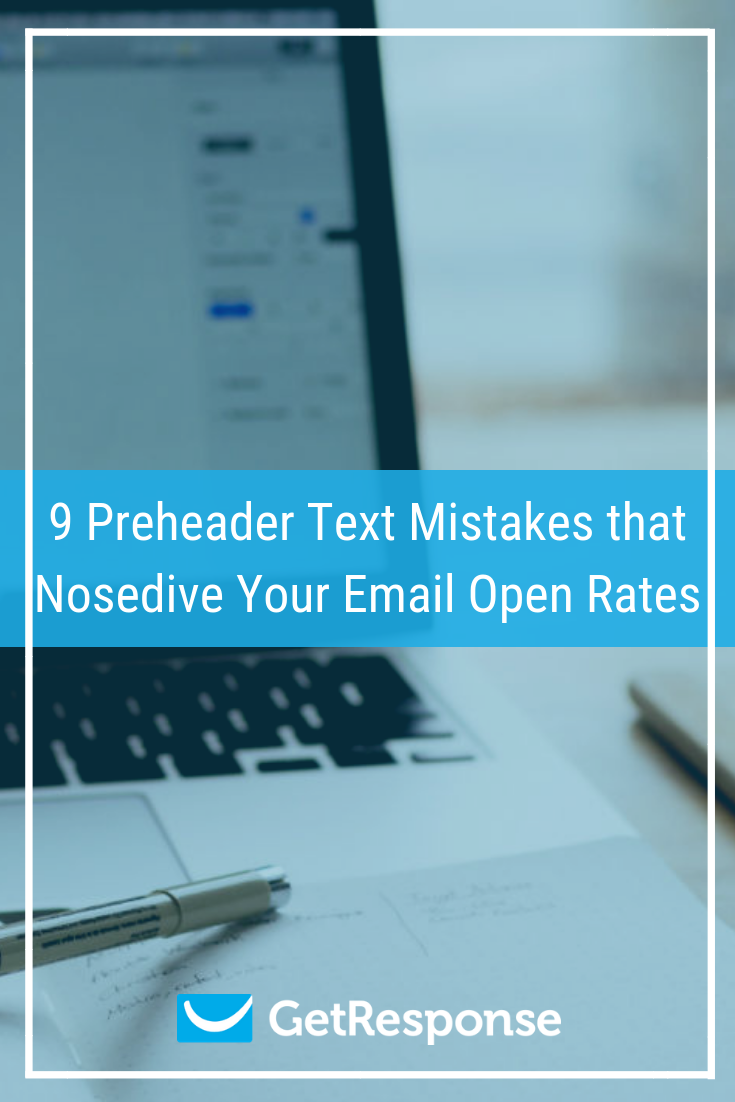 9 Preheader Text Mistakes that Nosedive Your Email Open Rates.