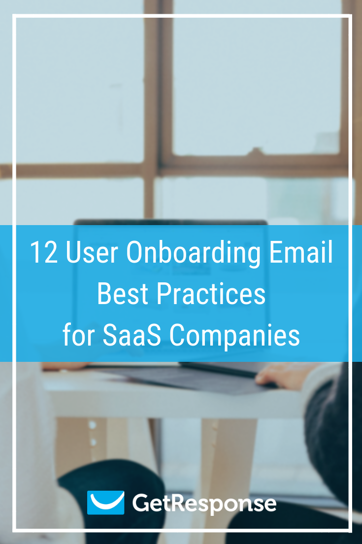 12 User Onboarding Email Best Practices for SaaS Companies.