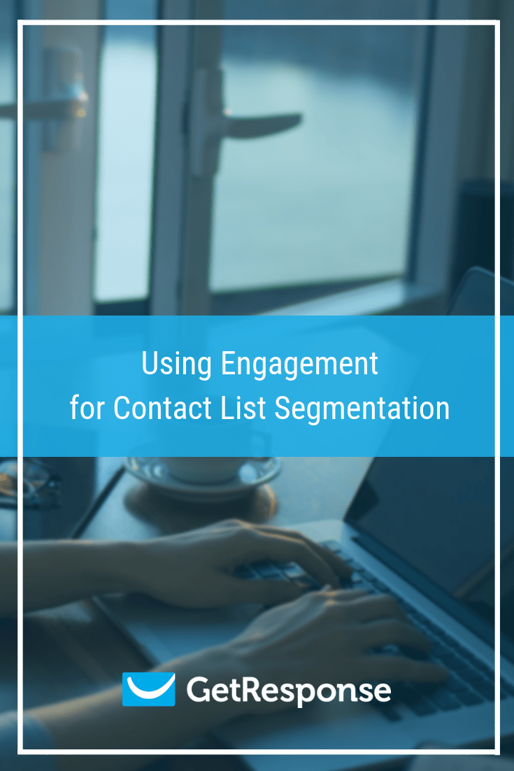 Use engagement for the segmentation of contact lists.