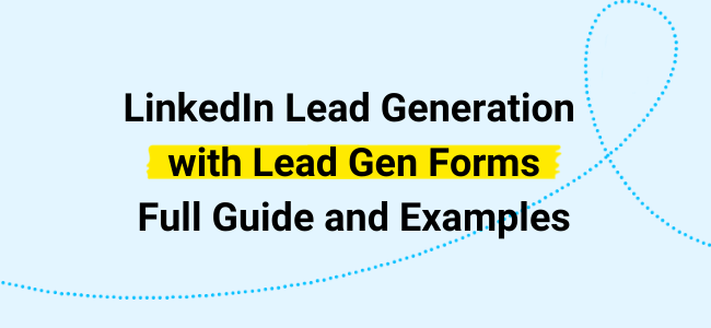 LinkedIn Lead Generation with Lead Gen Forms: Full Guide and Examples.
