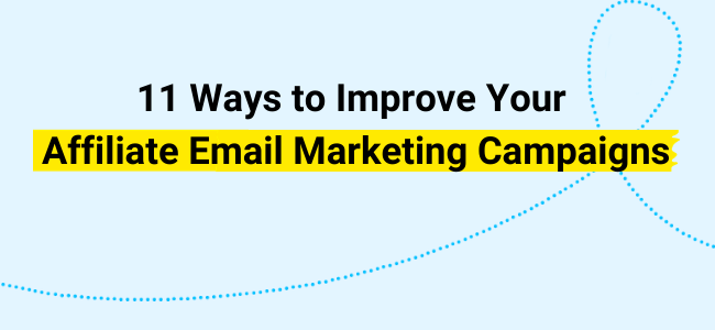 11 ways to improve your affiliate email marketing campaigns.