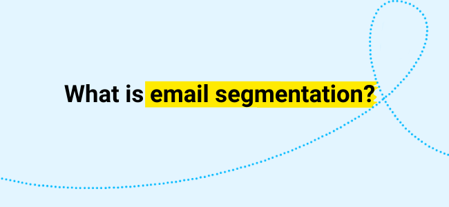 What is email segmentation - definition and explanation.