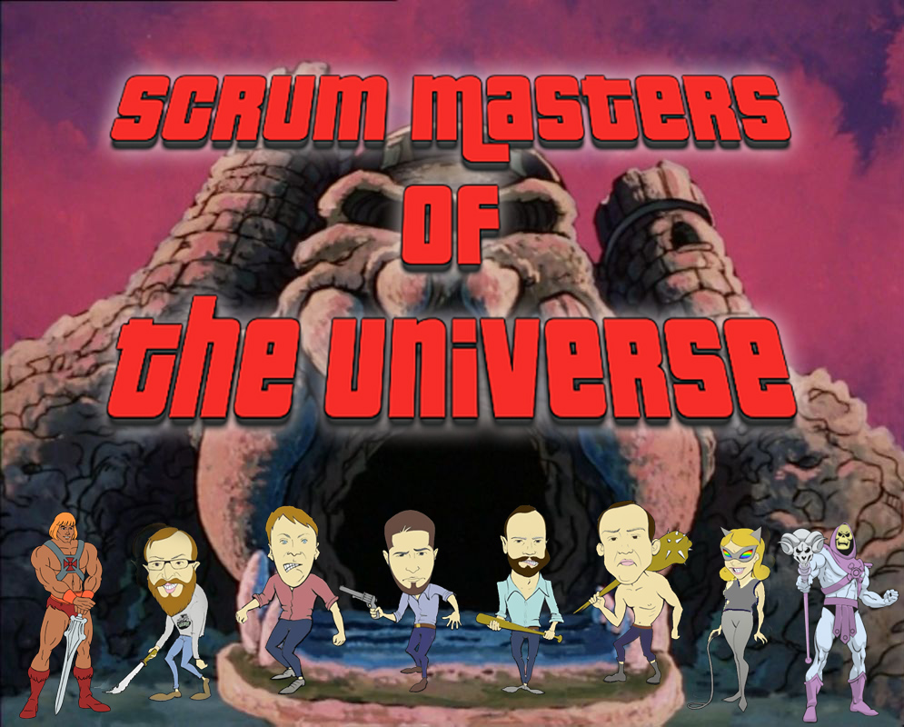 Scrum Masters of the universe