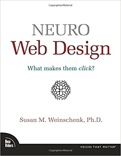 Neuro Web Design: What Makes Them Click? by Susan Weinschenk