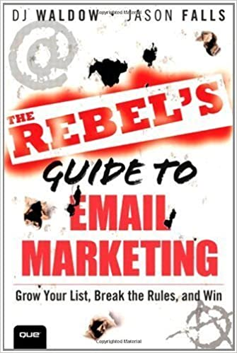 The Rebel's Guide to Email Marketing: Grow Your List, Break the Rules, and Win by DJ Waldow and Jason Falls