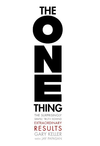 The One Thing: The Surprisingly Simple Truth Behind Extraordinary Results by Gary Keller.