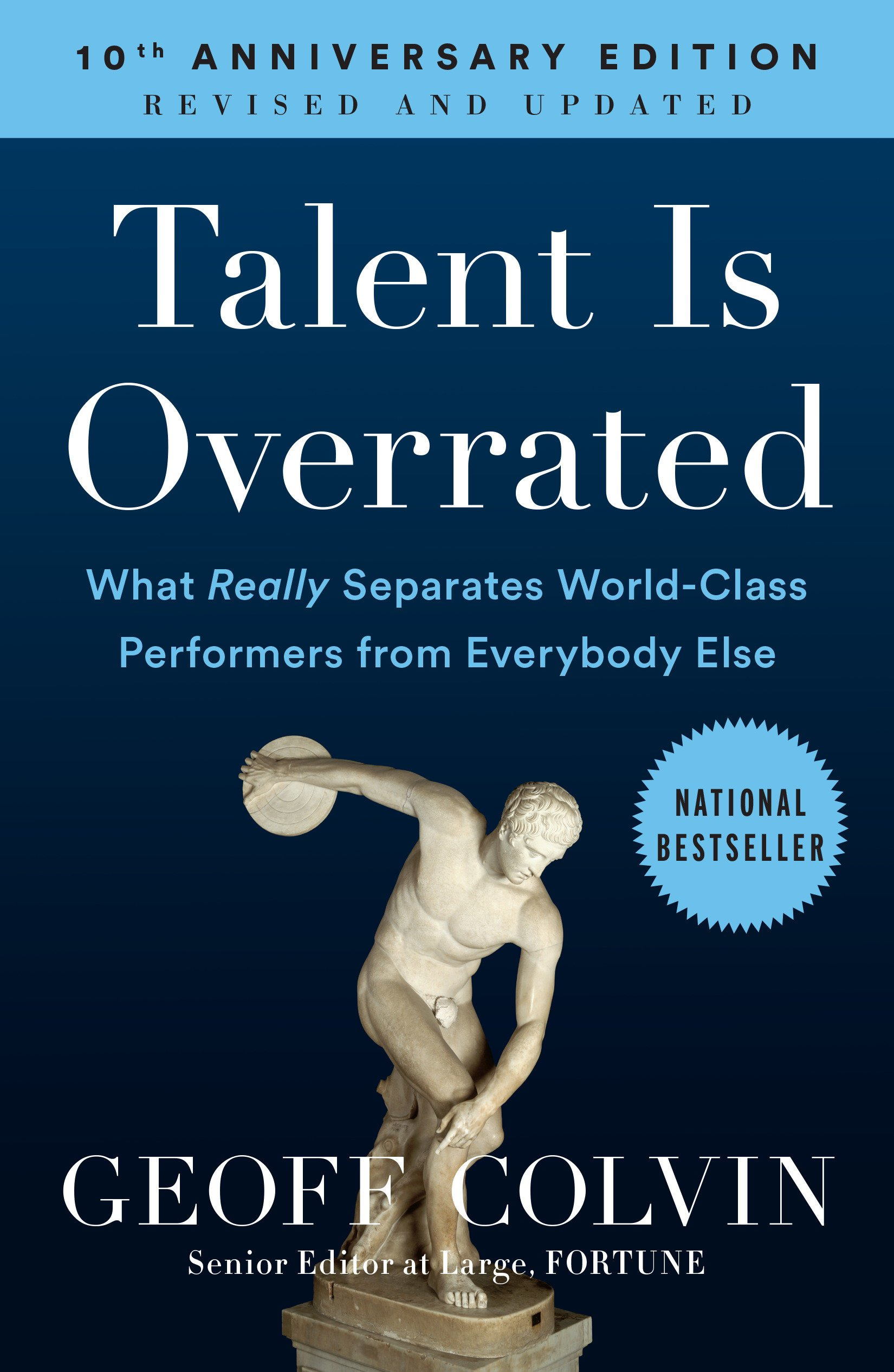 Talent Is Overrated: What Really Separates World-Class Performers from Everybody Else by Geoff Colvin.