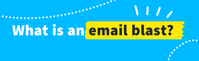 What is an email blast?