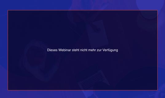 Webinar steht nicht mehr zur Verfügung.