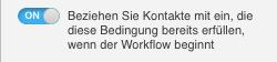 Option, um Kontakte zu berücksichtigen, die die Bedingung bereits erfüllen, wenn der Workflow beginnt.