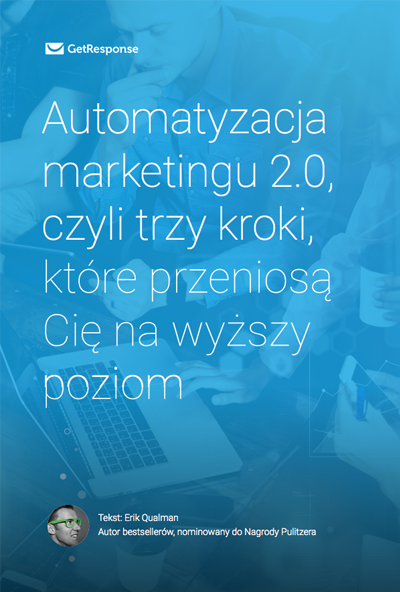 Automatyzacja marketingu 2.0., czylitrzy kroki, które przeniosą Cięnawyższy poziom