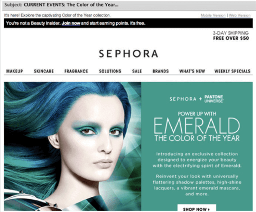 Picture 2 – Sephora, cosmetics and beauty products chain: Every 12 months, Pantone announces the color of the year. In 2013 the color was emerald. Sephora grabbed this news and presented their new line of products, connecting it with the chosen Pantone color — clever and relevant.
