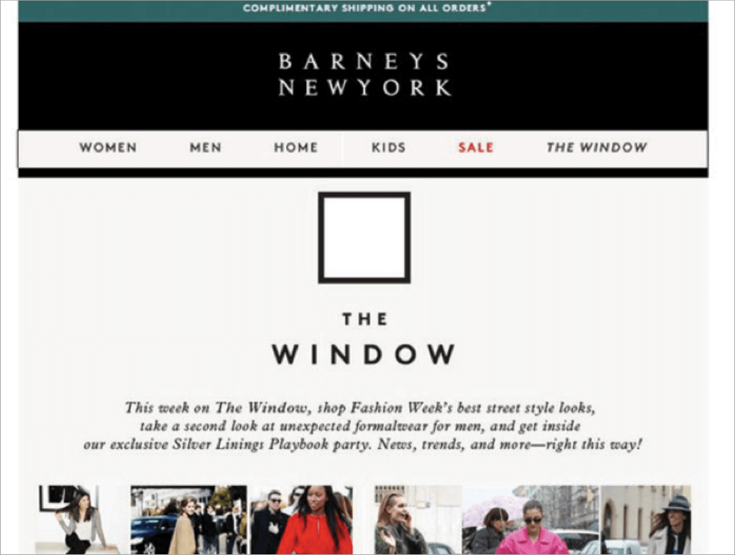 Picture 3 - Barneys New York, a chain of luxury department stores: News from the fashion world provides a great opportunity to promote your product line and focus your email marketing campaign around them. In the example shown above, Barneys newsjacks New York Fashion Week.