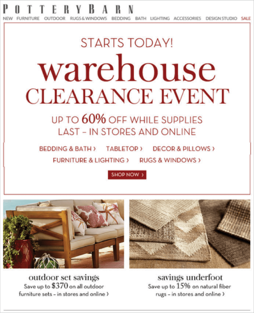 "Picture 15 – Pottery Barn: An online version of a ""warehouse clearance event"". Clear statement of the campaign starting date (""Today""), finishing date (""while supplies last""), benefit (""up to 60% off""), and the limited availability of the line."