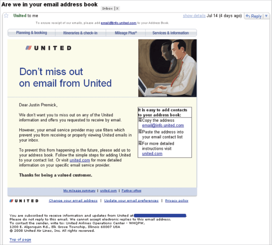 Picture 21 – United Airlines: Don't miss out on email from... This company chose a different approach, asking whether the email has been delivered to your inbox. The purpose is to verify whether lack of engagement is related to deliverability issues.