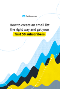 How to Create an Email List the Right Way and Get Your First 50 Subscribers